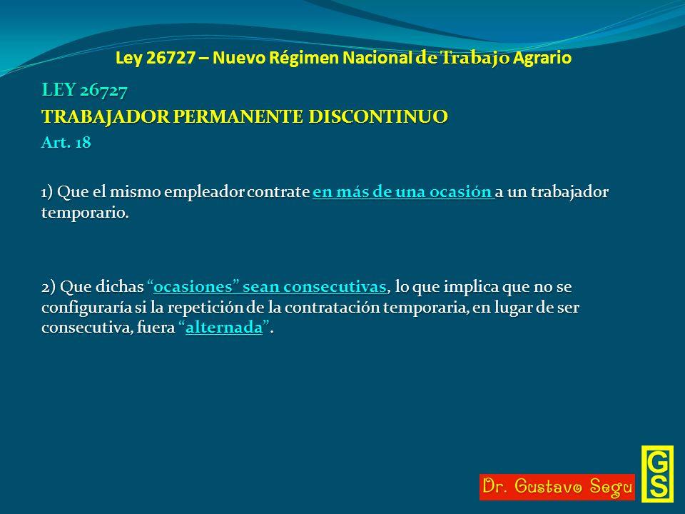 de Trabajo Ley 26727 – Nuevo Régimen Nacional de Trabajo Agrario LEY 26727 TRABAJADOR PERMANENTE DISCONTINUO Art. 18 1) Que el mismo empleador contrat