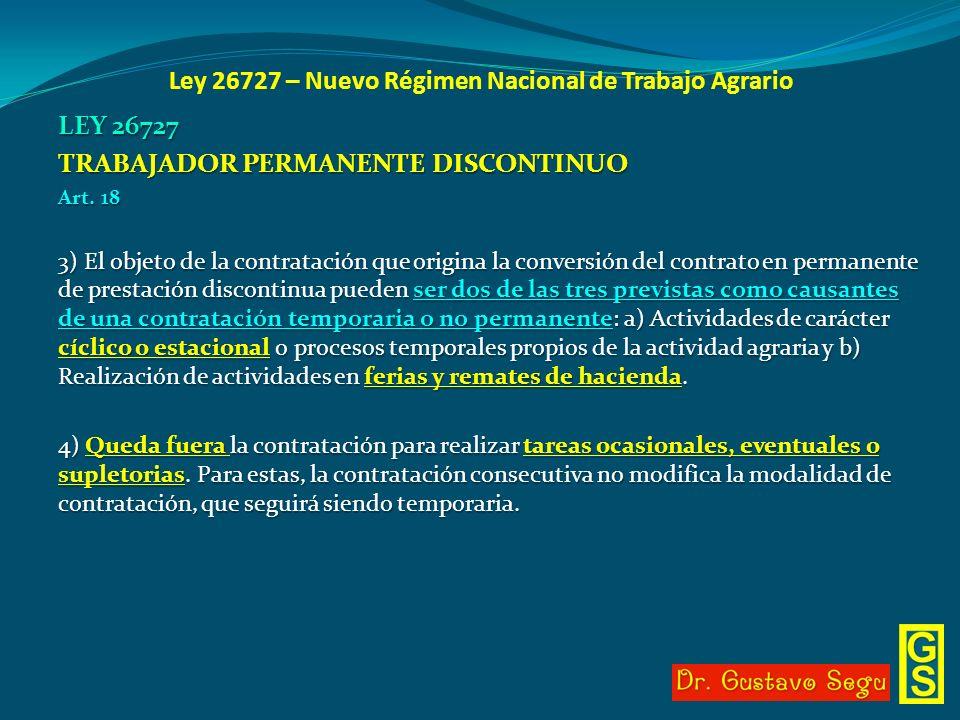 Ley 26727 – Nuevo Régimen Nacional de Trabajo Agrario LEY 26727 TRABAJADOR PERMANENTE DISCONTINUO Art. 18 3) El objeto de la contratación que origina