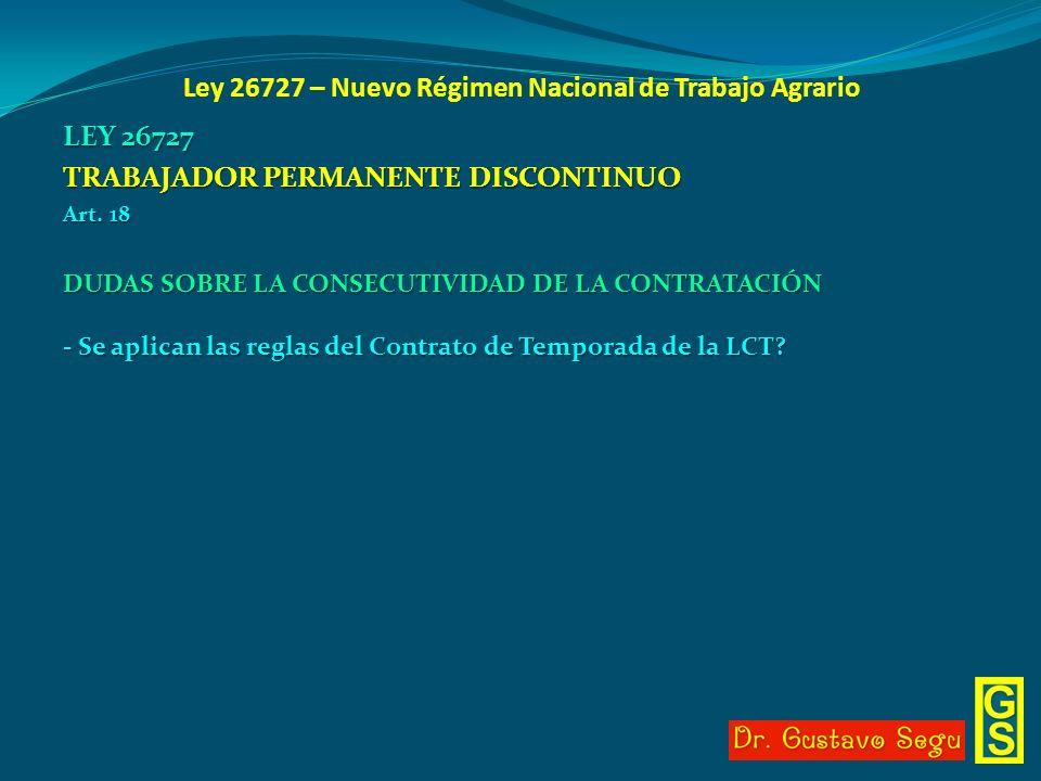 Ley 26727 – Nuevo Régimen Nacional de Trabajo Agrario LEY 26727 TRABAJADOR PERMANENTE DISCONTINUO Art. 18 DUDAS SOBRE LA CONSECUTIVIDAD DE LA CONTRATA