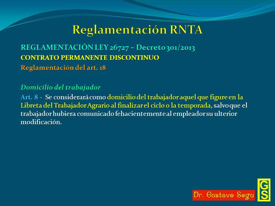 REGLAMENTACIÓN LEY 26727 – Decreto 301/2013 CONTRATO PERMANENTE DISCONTINUO Reglamentación del art. 18 Domicilio del trabajador Art. 8 - Se considerar