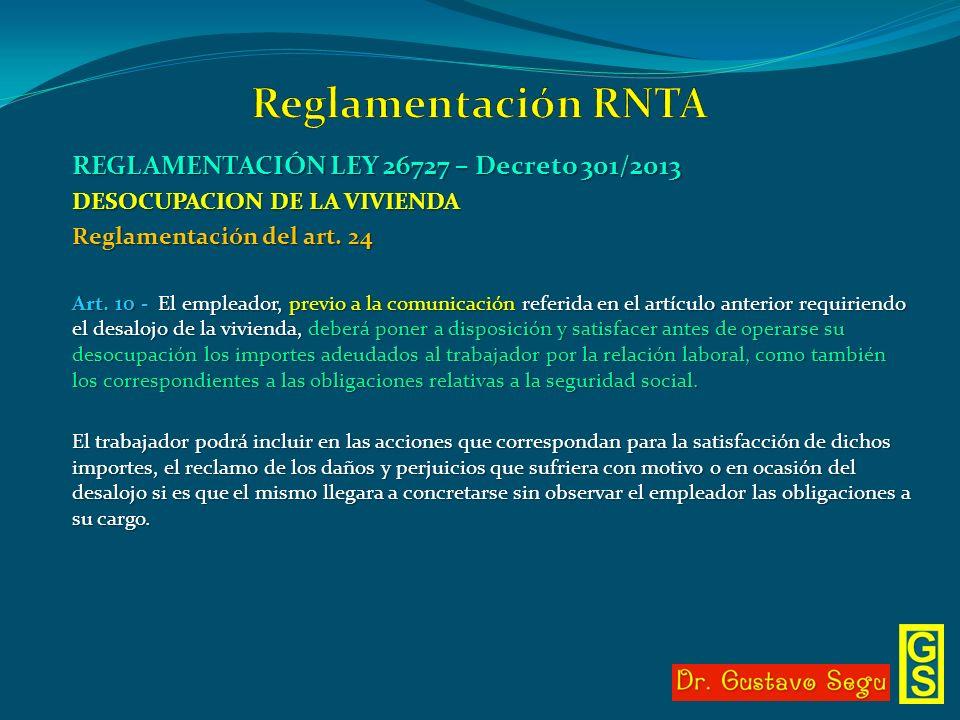 REGLAMENTACIÓN LEY 26727 – Decreto 301/2013 DESOCUPACION DE LA VIVIENDA Reglamentación del art. 24 Art. 10 - El empleador, previo a la comunicación re