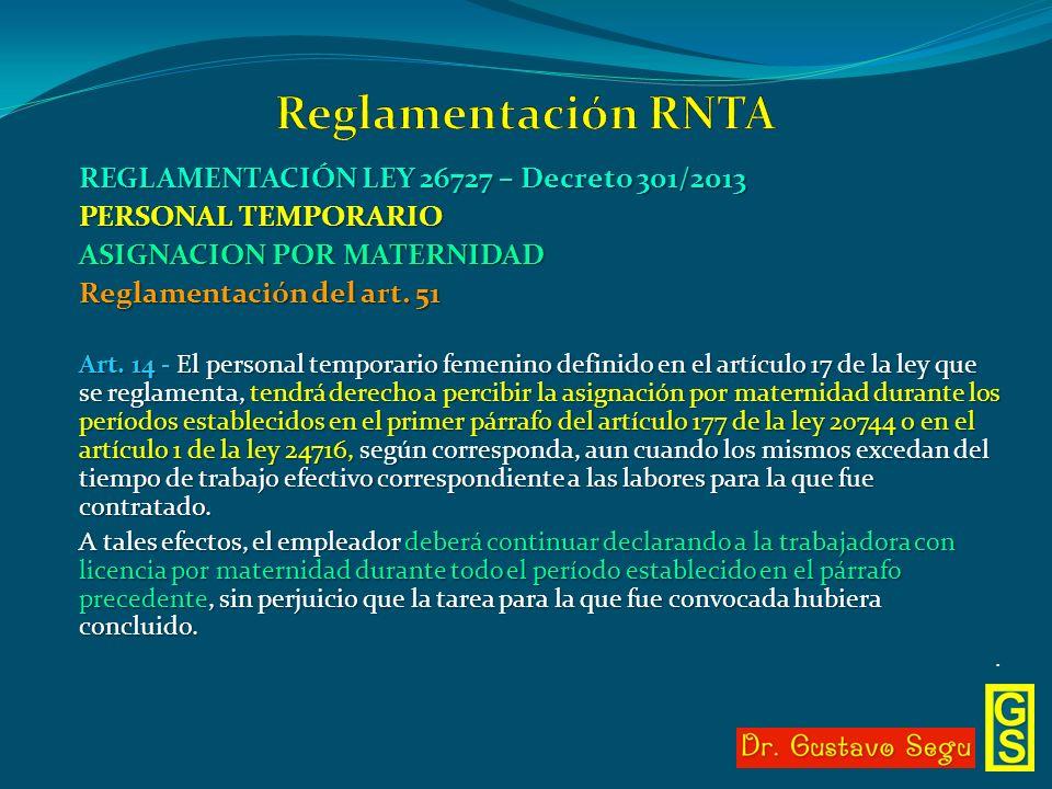 REGLAMENTACIÓN LEY 26727 – Decreto 301/2013 PERSONAL TEMPORARIO ASIGNACION POR MATERNIDAD Reglamentación del art. 51 Art. 14 - El personal temporario
