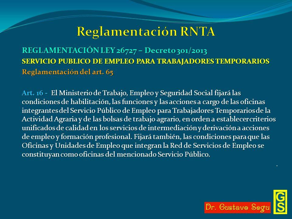 REGLAMENTACIÓN LEY 26727 – Decreto 301/2013 SERVICIO PUBLICO DE EMPLEO PARA TRABAJADORES TEMPORARIOS Reglamentación del art. 65 Art. 16 - El Ministeri
