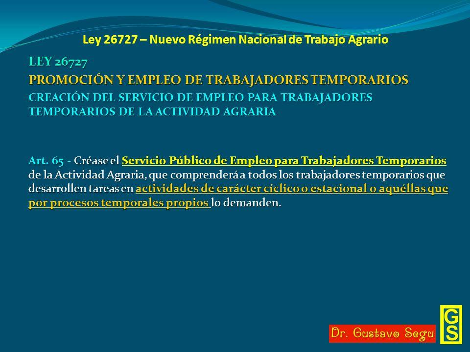 Ley 26727 – Nuevo Régimen Nacional de Trabajo Agrario LEY 26727 PROMOCIÓN Y EMPLEO DE TRABAJADORES TEMPORARIOS CREACIÓN DEL SERVICIO DE EMPLEO PARA TR