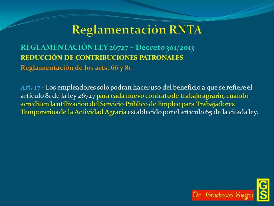 REGLAMENTACIÓN LEY 26727 – Decreto 301/2013 REDUCCIÓN DE CONTRIBUCIONES PATRONALES Reglamentación de los arts. 66 y 81 Art. 17 - Los empleadores solo