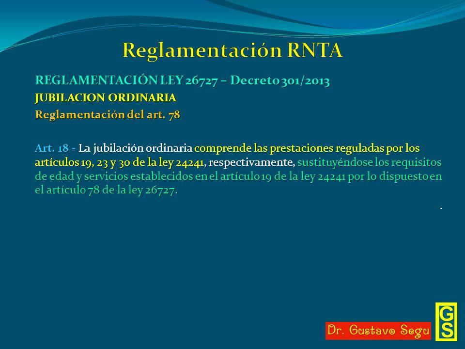 REGLAMENTACIÓN LEY 26727 – Decreto 301/2013 JUBILACION ORDINARIA Reglamentación del art. 78 Art. 18 - La jubilación ordinaria comprende las prestacion