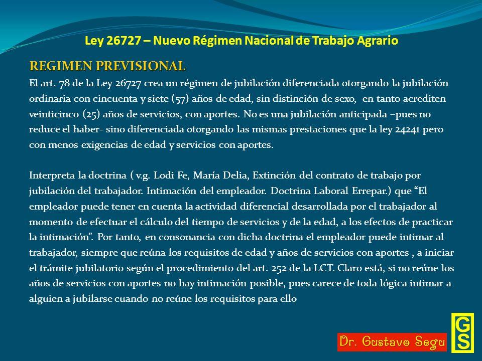 Ley 26727 – Nuevo Régimen Nacional de Trabajo Agrario REGIMEN PREVISIONAL El art. 78 de la Ley 26727 crea un régimen de jubilación diferenciada otorga