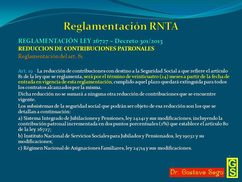 REGLAMENTACIÓN LEY 26727 – Decreto 301/2013 REDUCCION DE CONTRIBUCIONES PATRONALES Reglamentación del art. 81 Art. 19 - La reducción de contribuciones