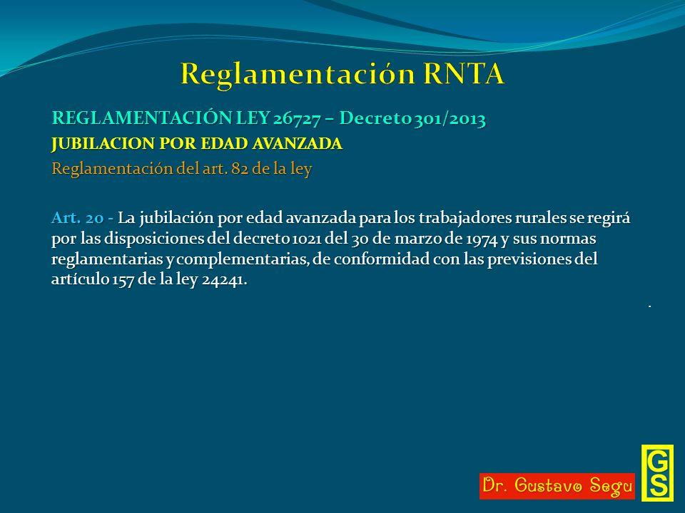 REGLAMENTACIÓN LEY 26727 – Decreto 301/2013 JUBILACION POR EDAD AVANZADA Reglamentación del art. 82 de la ley Art. 20 - La jubilación por edad avanzad