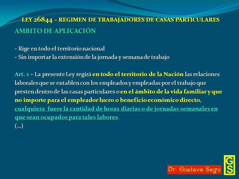 LEY 26844 – REGIMEN DE TRABAJADORES DE CASAS PARTICULARES AMBITO DE APLICACIÓN - Rige en todo el territorio nacional - Sin importar la extensión de la