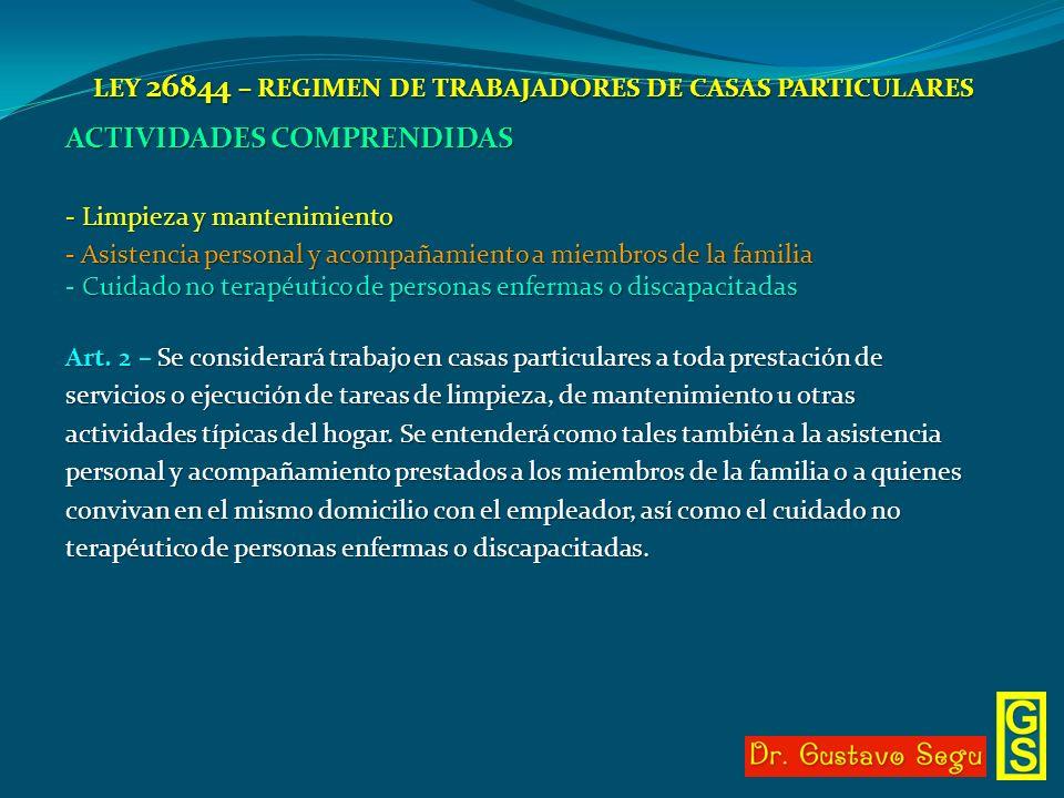 LEY 26844 – REGIMEN DE TRABAJADORES DE CASAS PARTICULARES ACTIVIDADES COMPRENDIDAS - Limpieza y mantenimiento - Asistencia personal y acompañamiento a