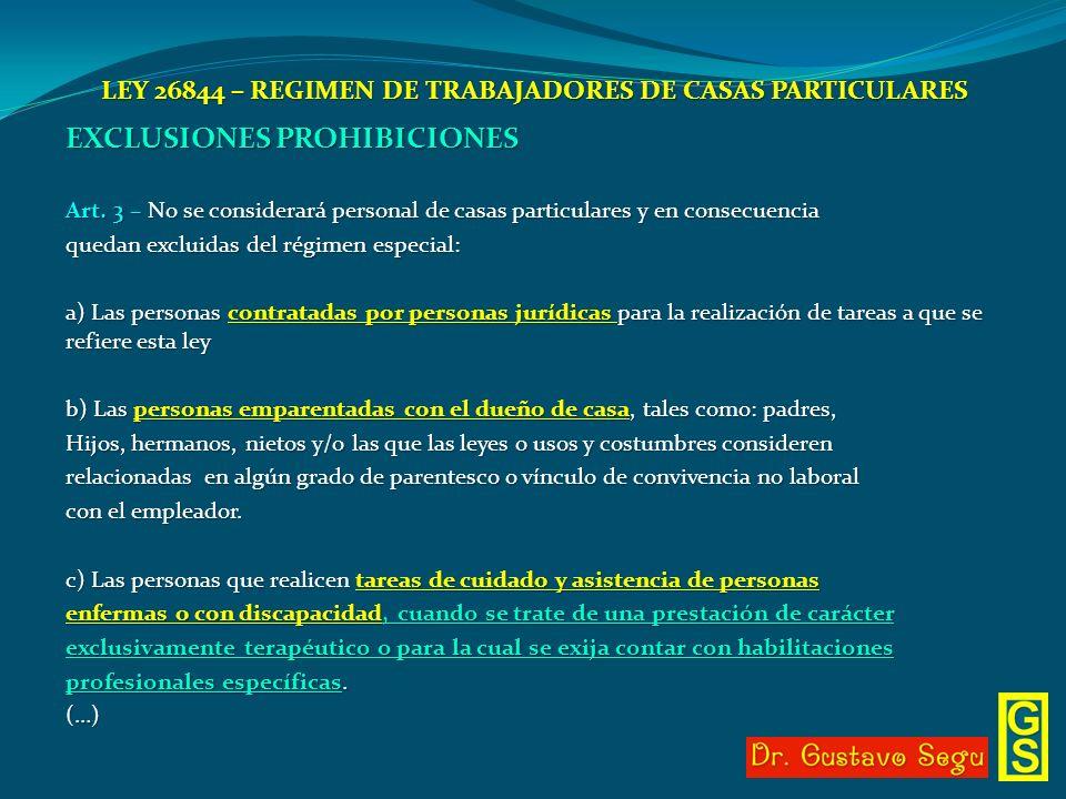 LEY 26844 – REGIMEN DE TRABAJADORES DE CASAS PARTICULARES EXCLUSIONES PROHIBICIONES Art. 3 – No se considerará personal de casas particulares y en con