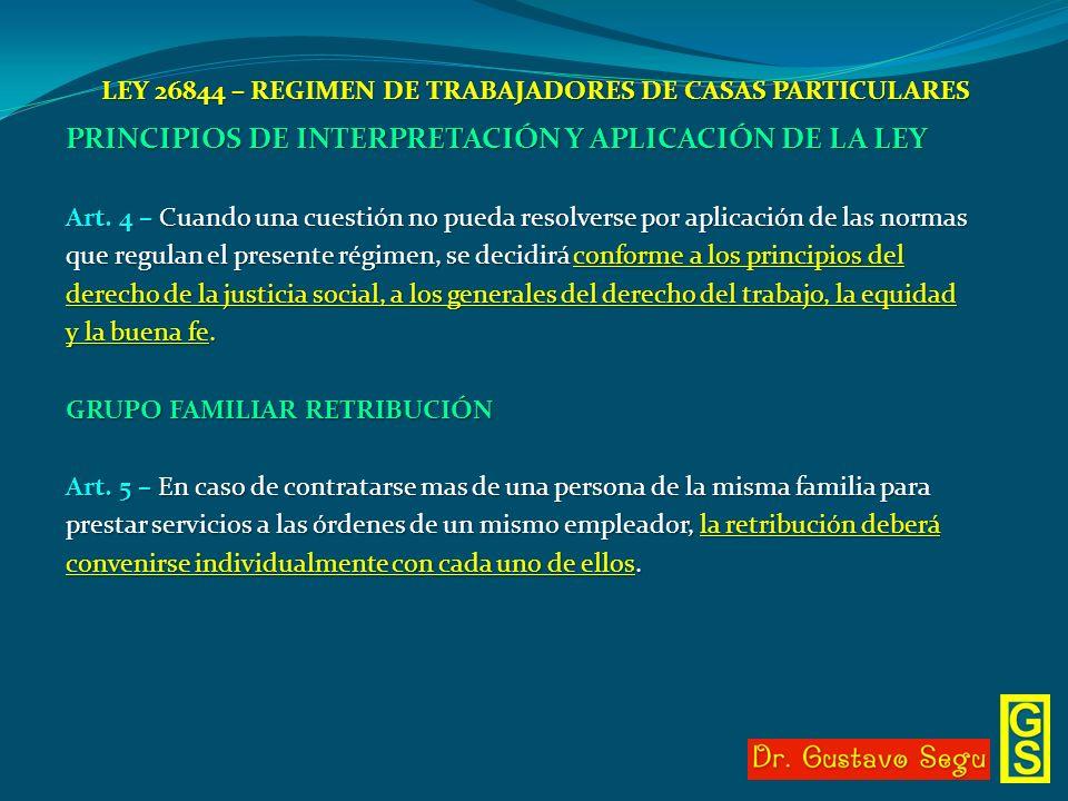 LEY 26844 – REGIMEN DE TRABAJADORES DE CASAS PARTICULARES PRINCIPIOS DE INTERPRETACIÓN Y APLICACIÓN DE LA LEY Art. 4 – Cuando una cuestión no pueda re