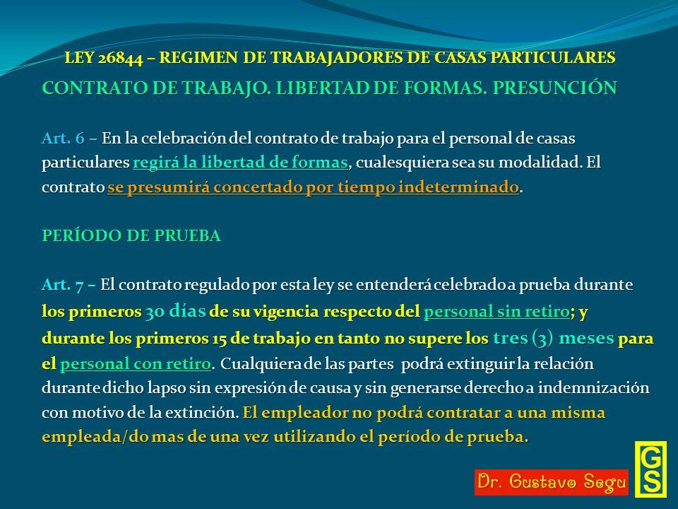 LEY 26844 – REGIMEN DE TRABAJADORES DE CASAS PARTICULARES CONTRATO DE TRABAJO. LIBERTAD DE FORMAS. PRESUNCIÓN Art. 6 – En la celebración del contrato