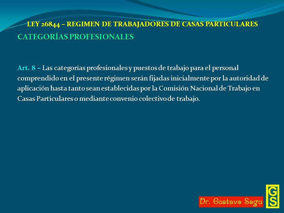 LEY 26844 – REGIMEN DE TRABAJADORES DE CASAS PARTICULARES CATEGORÍAS PROFESIONALES Art. 8 – Las categorías profesionales y puestos de trabajo para el