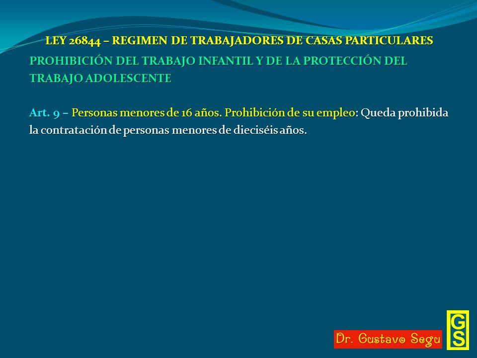 LEY 26844 – REGIMEN DE TRABAJADORES DE CASAS PARTICULARES PROHIBICIÓN DEL TRABAJO INFANTIL Y DE LA PROTECCIÓN DEL TRABAJO ADOLESCENTE Art. 9 – Persona