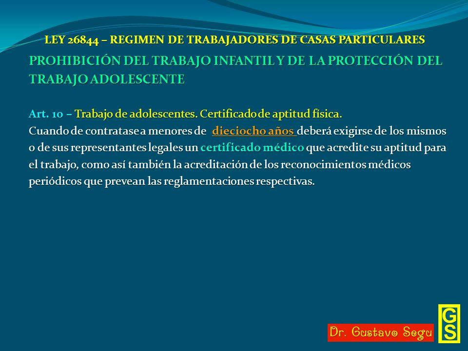 LEY 26844 – REGIMEN DE TRABAJADORES DE CASAS PARTICULARES PROHIBICIÓN DEL TRABAJO INFANTIL Y DE LA PROTECCIÓN DEL TRABAJO ADOLESCENTE Art. 10 – Trabaj
