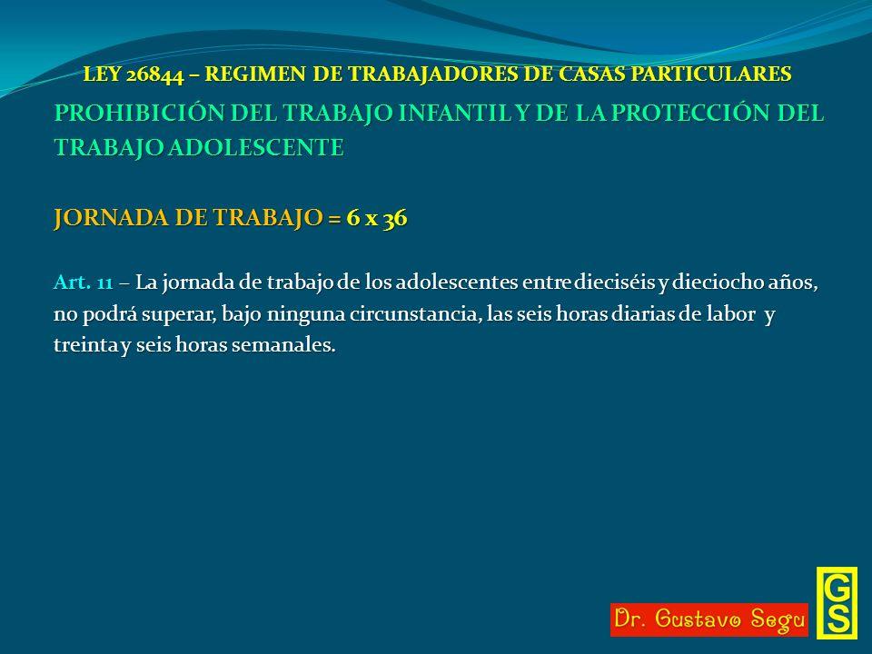 LEY 26844 – REGIMEN DE TRABAJADORES DE CASAS PARTICULARES PROHIBICIÓN DEL TRABAJO INFANTIL Y DE LA PROTECCIÓN DEL TRABAJO ADOLESCENTE JORNADA DE TRABA