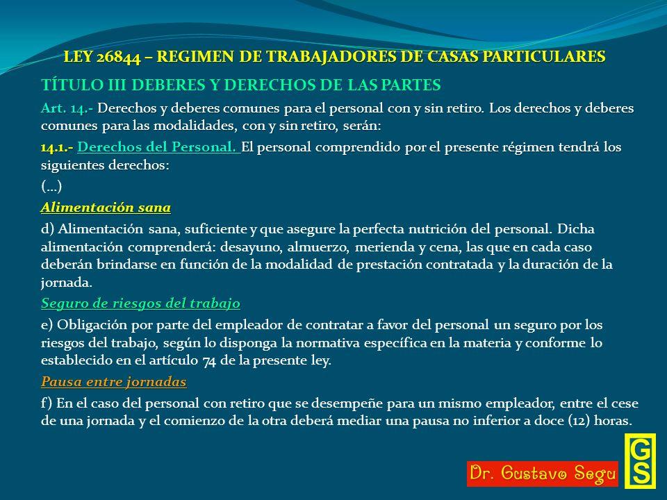 LEY 26844 – REGIMEN DE TRABAJADORES DE CASAS PARTICULARES TÍTULO III DEBERES Y DERECHOS DE LAS PARTES Art. 14.- Derechos y deberes comunes para el per
