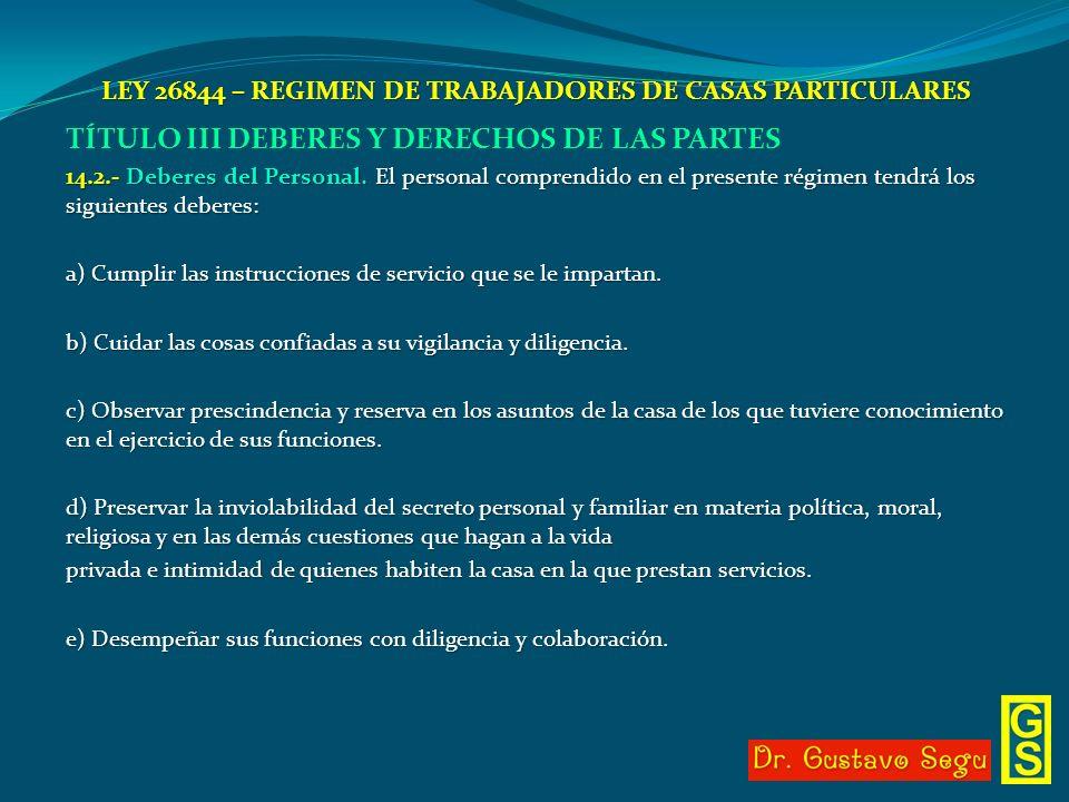 LEY 26844 – REGIMEN DE TRABAJADORES DE CASAS PARTICULARES TÍTULO III DEBERES Y DERECHOS DE LAS PARTES 14.2.- Deberes del Personal. El personal compren