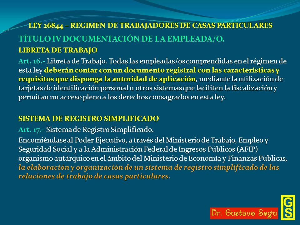 LEY 26844 – REGIMEN DE TRABAJADORES DE CASAS PARTICULARES TÍTULO IV DOCUMENTACIÓN DE LA EMPLEADA/O. LIBRETA DE TRABAJO Art. 16.- Libreta de Trabajo. T