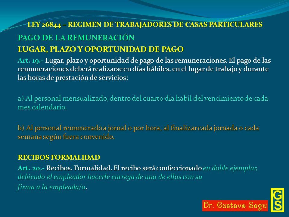 LEY 26844 – REGIMEN DE TRABAJADORES DE CASAS PARTICULARES PAGO DE LA REMUNERACIÓN LUGAR, PLAZO Y OPORTUNIDAD DE PAGO Art. 19.- Lugar, plazo y oportuni