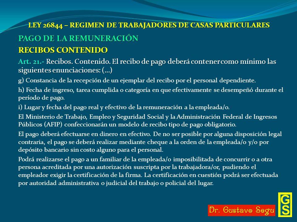 LEY 26844 – REGIMEN DE TRABAJADORES DE CASAS PARTICULARES PAGO DE LA REMUNERACIÓN RECIBOS CONTENIDO Art. 21.- Recibos. Contenido. El recibo de pago de