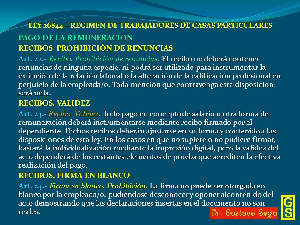 LEY 26844 – REGIMEN DE TRABAJADORES DE CASAS PARTICULARES PAGO DE LA REMUNERACIÓN RECIBOS PROHIBICIÓN DE RENUNCIAS Art. 22.- Recibo. Prohibición de re