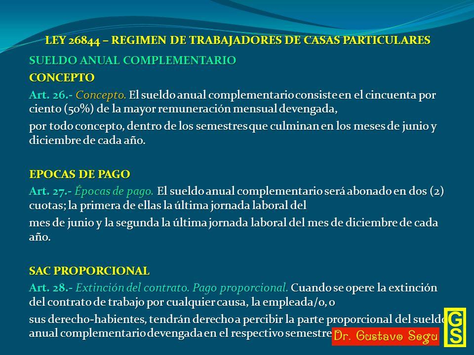 LEY 26844 – REGIMEN DE TRABAJADORES DE CASAS PARTICULARES SUELDO ANUAL COMPLEMENTARIO CONCEPTO Art. 26.- Concepto. El sueldo anual complementario cons