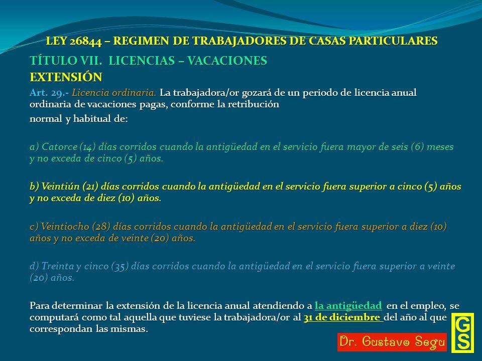 LEY 26844 – REGIMEN DE TRABAJADORES DE CASAS PARTICULARES TÍTULO VII. LICENCIAS – VACACIONES EXTENSIÓN Art. 29.- Licencia ordinaria. La trabajadora/or