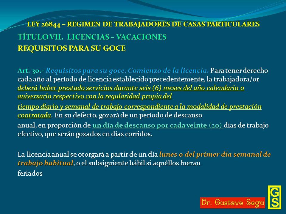 LEY 26844 – REGIMEN DE TRABAJADORES DE CASAS PARTICULARES TÍTULO VII. LICENCIAS – VACACIONES REQUISITOS PARA SU GOCE Art. 30.- Requisitos para su goce