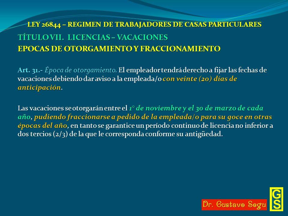 LEY 26844 – REGIMEN DE TRABAJADORES DE CASAS PARTICULARES TÍTULO VII. LICENCIAS – VACACIONES EPOCAS DE OTORGAMIENTO Y FRACCIONAMIENTO Art. 31.- Época