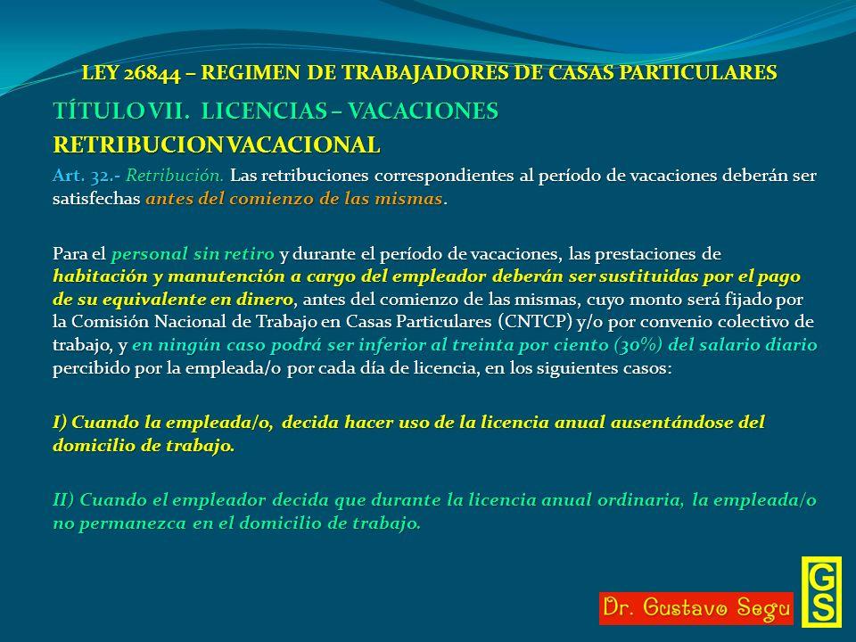 LEY 26844 – REGIMEN DE TRABAJADORES DE CASAS PARTICULARES TÍTULO VII. LICENCIAS – VACACIONES RETRIBUCION VACACIONAL Art. 32.- Retribución. Las retribu