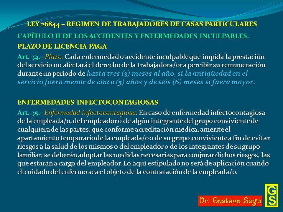 LEY 26844 – REGIMEN DE TRABAJADORES DE CASAS PARTICULARES CAPÍTULO II DE LOS ACCIDENTES Y ENFERMEDADES INCULPABLES. PLAZO DE LICENCIA PAGA Art. 34.- P