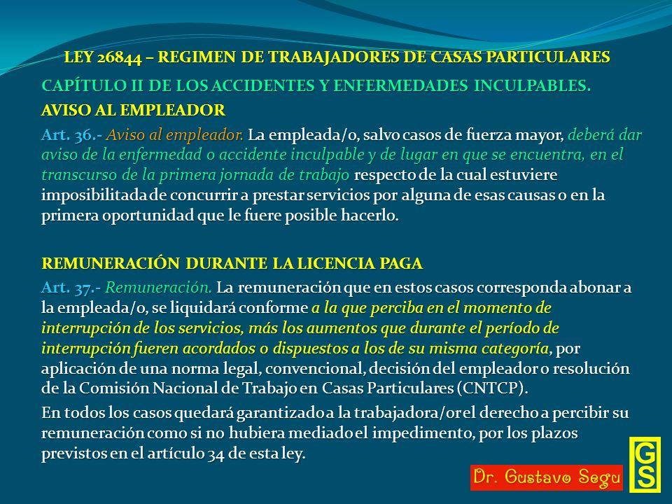 LEY 26844 – REGIMEN DE TRABAJADORES DE CASAS PARTICULARES CAPÍTULO II DE LOS ACCIDENTES Y ENFERMEDADES INCULPABLES. AVISO AL EMPLEADOR Art. 36.- Aviso