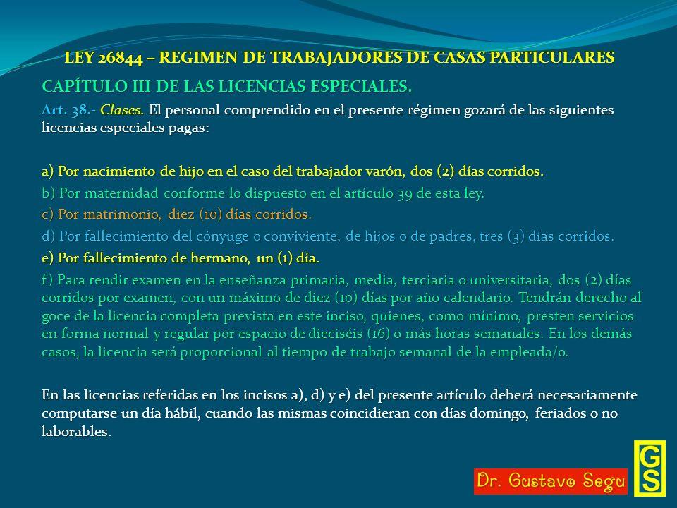 LEY 26844 – REGIMEN DE TRABAJADORES DE CASAS PARTICULARES CAPÍTULO III DE LAS LICENCIAS ESPECIALES. Art. 38.- Clases. El personal comprendido en el pr