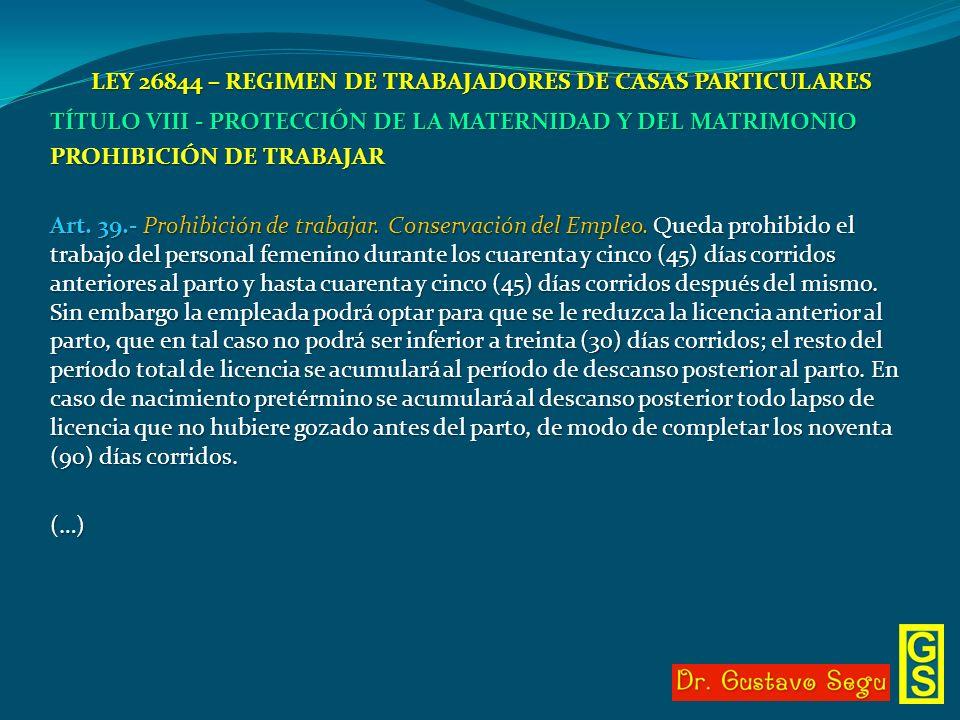 LEY 26844 – REGIMEN DE TRABAJADORES DE CASAS PARTICULARES TÍTULO VIII - PROTECCIÓN DE LA MATERNIDAD Y DEL MATRIMONIO PROHIBICIÓN DE TRABAJAR Art. 39.-