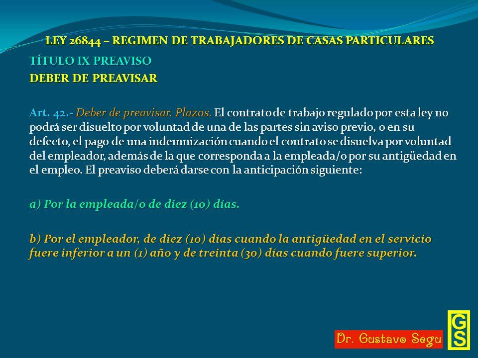 LEY 26844 – REGIMEN DE TRABAJADORES DE CASAS PARTICULARES TÍTULO IX PREAVISO DEBER DE PREAVISAR Art. 42.- Deber de preavisar. Plazos. El contrato de t
