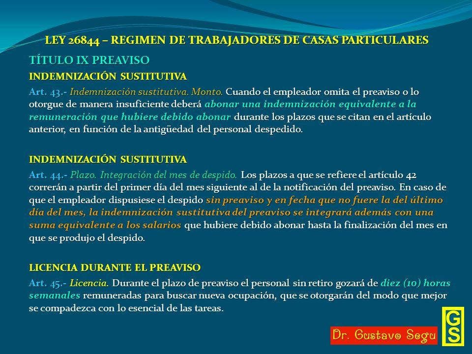 LEY 26844 – REGIMEN DE TRABAJADORES DE CASAS PARTICULARES TÍTULO IX PREAVISO INDEMNIZACIÓN SUSTITUTIVA Art. 43.- Indemnización sustitutiva. Monto. Cua