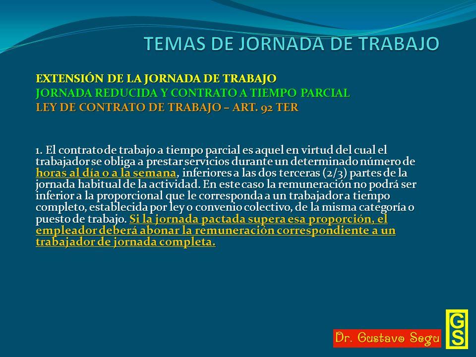 EXTENSIÓN DE LA JORNADA DE TRABAJO JORNADA REDUCIDA Y CONTRATO A TIEMPO PARCIAL LEY DE CONTRATO DE TRABAJO – ART. 92 TER 1. El contrato de trabajo a t