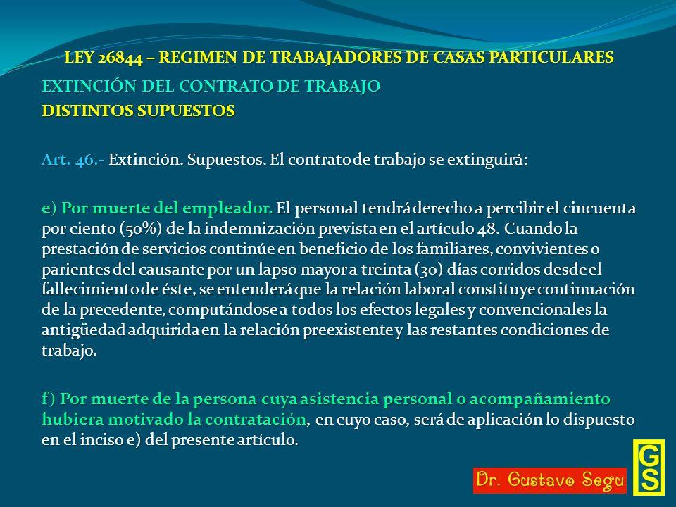 LEY 26844 – REGIMEN DE TRABAJADORES DE CASAS PARTICULARES EXTINCIÓN DEL CONTRATO DE TRABAJO DISTINTOS SUPUESTOS Art. 46.- Extinción. Supuestos. El con
