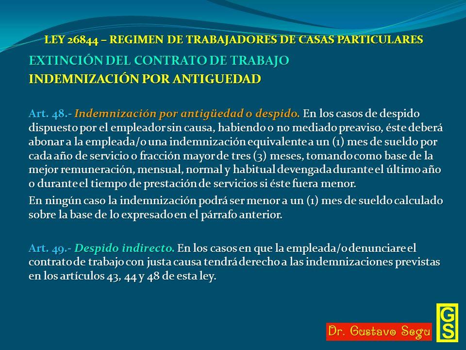 LEY 26844 – REGIMEN DE TRABAJADORES DE CASAS PARTICULARES EXTINCIÓN DEL CONTRATO DE TRABAJO INDEMNIZACIÓN POR ANTIGUEDAD Art. 48.- Indemnización por a