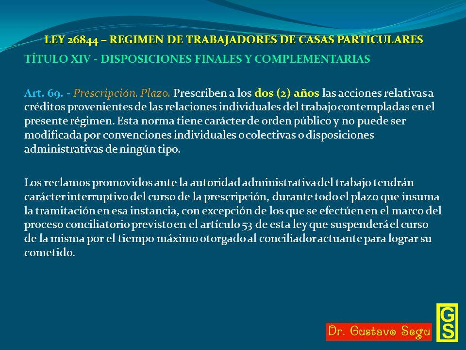 LEY 26844 – REGIMEN DE TRABAJADORES DE CASAS PARTICULARES TÍTULO XIV - DISPOSICIONES FINALES Y COMPLEMENTARIAS Art. 69. - Prescripción. Plazo. Prescri