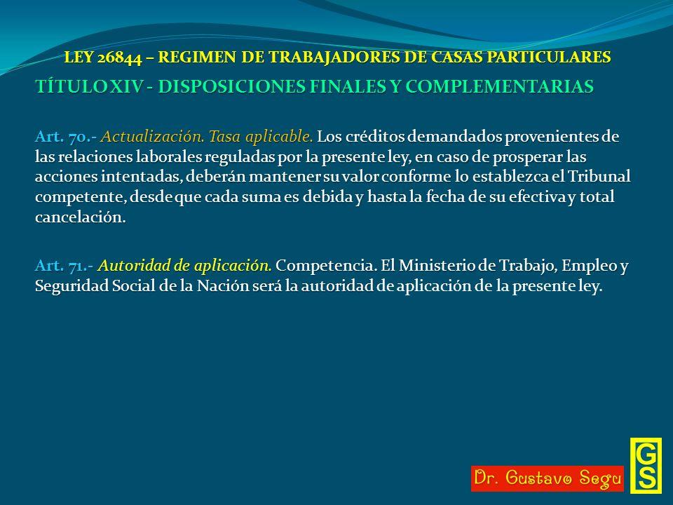 LEY 26844 – REGIMEN DE TRABAJADORES DE CASAS PARTICULARES TÍTULO XIV - DISPOSICIONES FINALES Y COMPLEMENTARIAS Art. 70.- Actualización. Tasa aplicable