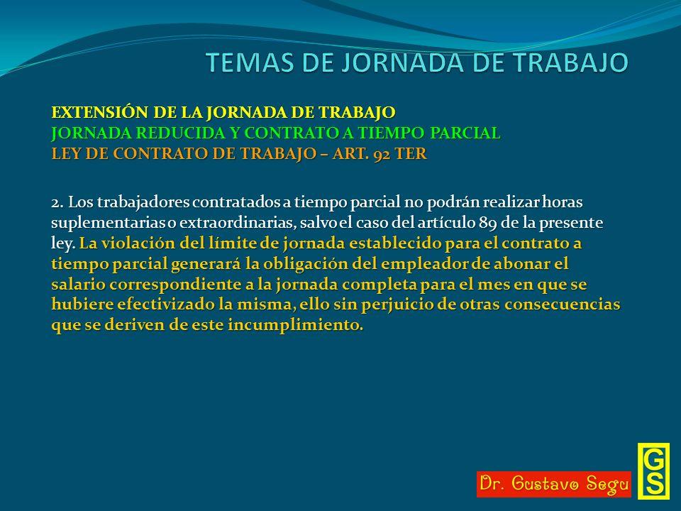 EXTENSIÓN DE LA JORNADA DE TRABAJO JORNADA REDUCIDA Y CONTRATO A TIEMPO PARCIAL LEY DE CONTRATO DE TRABAJO – ART. 92 TER 2. Los trabajadores contratad