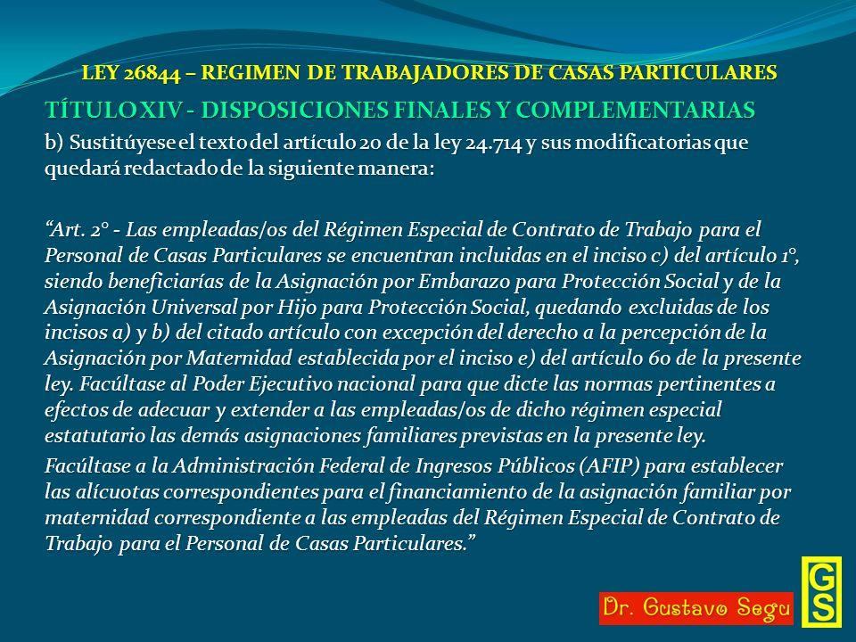 LEY 26844 – REGIMEN DE TRABAJADORES DE CASAS PARTICULARES TÍTULO XIV - DISPOSICIONES FINALES Y COMPLEMENTARIAS b) Sustitúyese el texto del artículo 2o