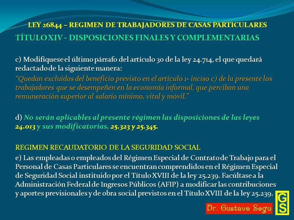LEY 26844 – REGIMEN DE TRABAJADORES DE CASAS PARTICULARES TÍTULO XIV - DISPOSICIONES FINALES Y COMPLEMENTARIAS c) Modifíquese el último párrafo del ar