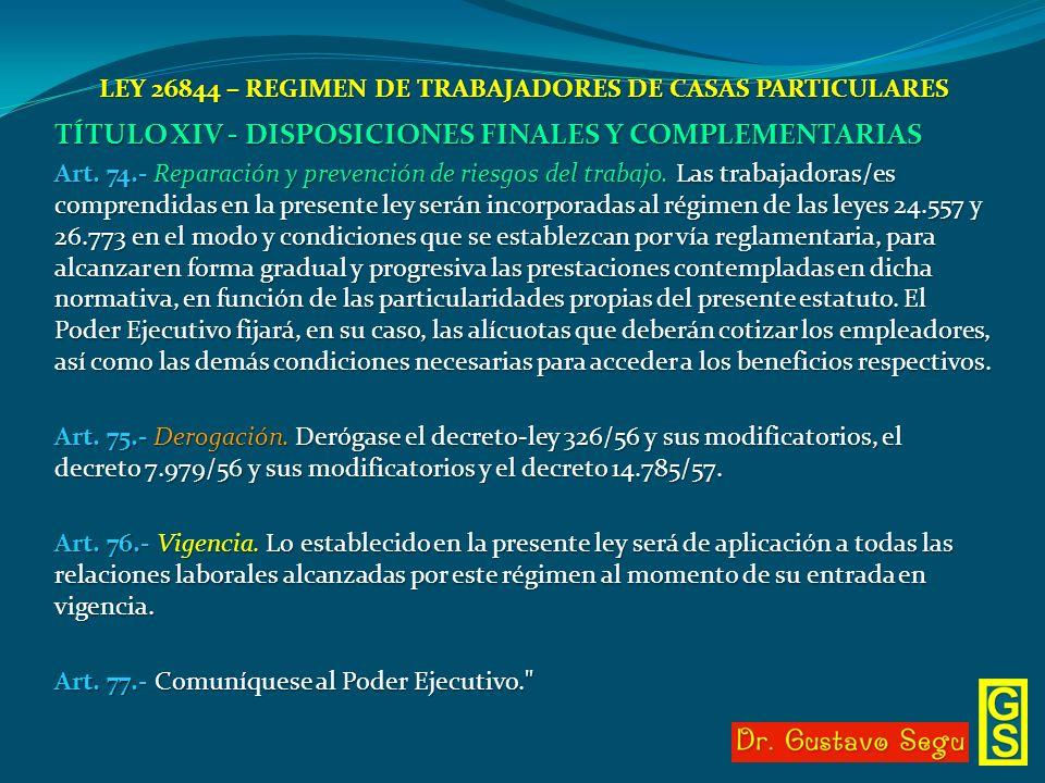 LEY 26844 – REGIMEN DE TRABAJADORES DE CASAS PARTICULARES TÍTULO XIV - DISPOSICIONES FINALES Y COMPLEMENTARIAS Art. 74.- Reparación y prevención de ri