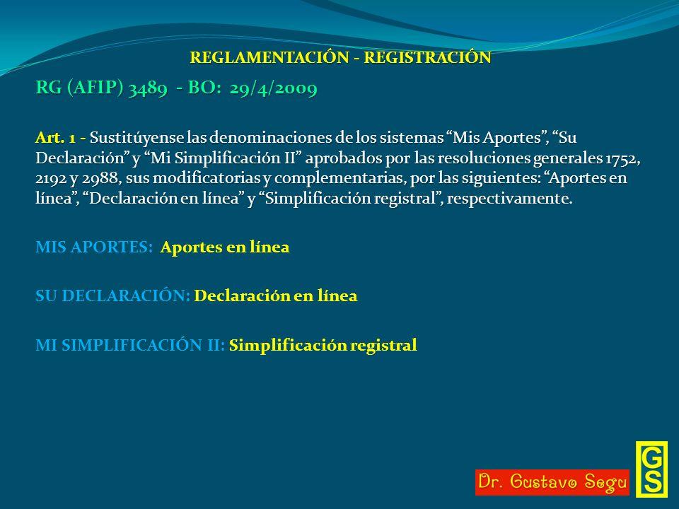 REGLAMENTACIÓN - REGISTRACIÓN RG (AFIP) 3489 - BO: 29/4/2009 Art. 1 - Sustitúyense las denominaciones de los sistemas Mis Aportes, Su Declaración y Mi
