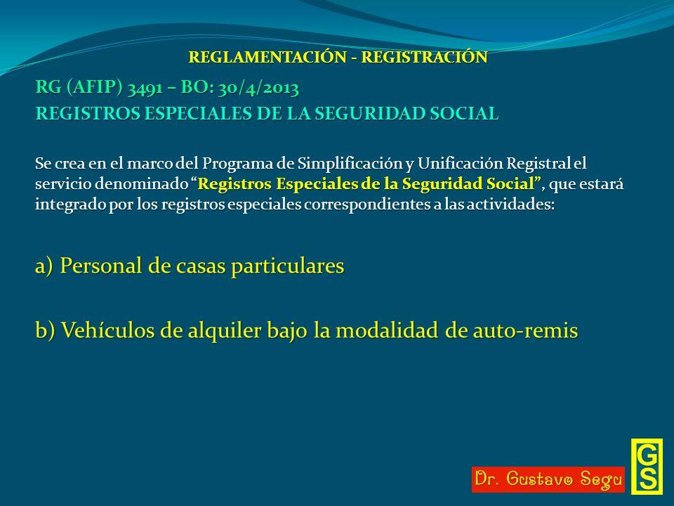 REGLAMENTACIÓN - REGISTRACIÓN RG (AFIP) 3491 – BO: 30/4/2013 REGISTROS ESPECIALES DE LA SEGURIDAD SOCIAL Se crea en el marco del Programa de Simplific